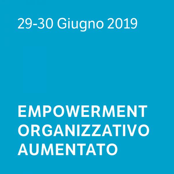 Empowerment Organizzativo Aumentato 29-30.06.2019